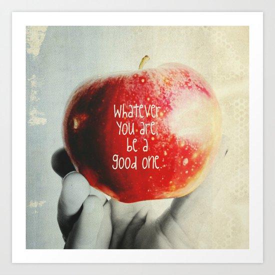 Be a Good One. Art Print