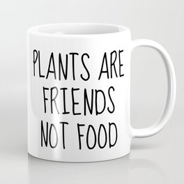 Plants Are Friends, Not Food Coffee Mug