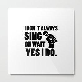 I always sing   singer gift Metal Print