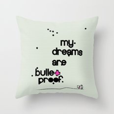 My dreams are bulletproof Throw Pillow