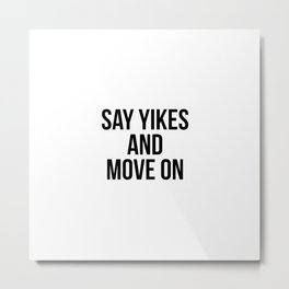 Say yikes and move on Metal Print