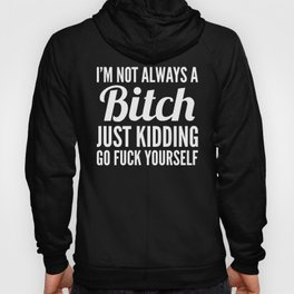I'M NOT ALWAYS A BITCH (Black & White) Hoody