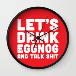Let's Drink Eggnog And Talk Shit Wall Clock