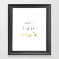 Make today awesome Framed Art Print