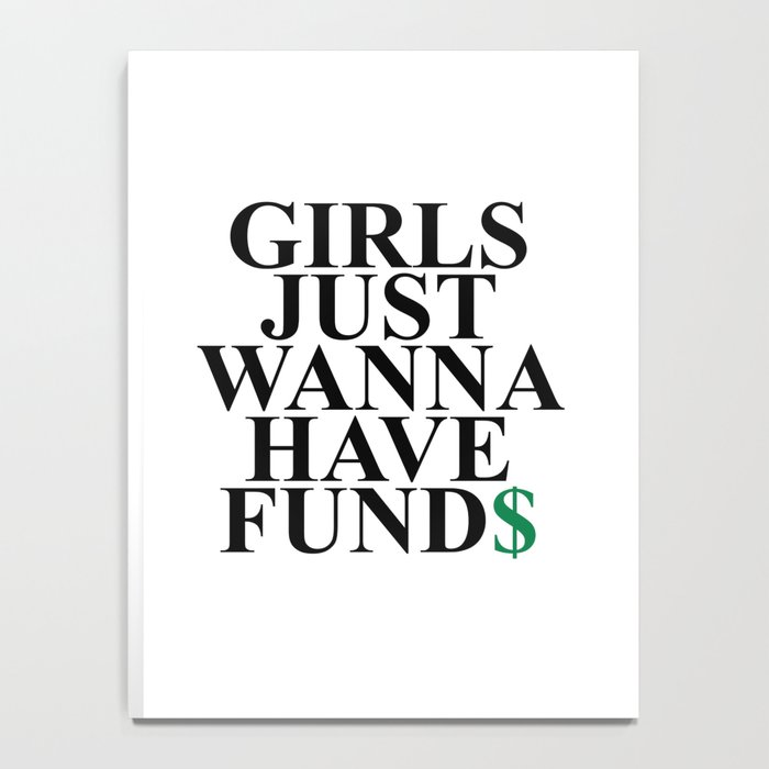 Girls Just Wanna Have Fund$ Funny Quote Notebook