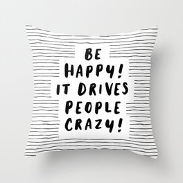 Be Happy It Drives People Crazy black-white typography minimalist home bedroom room wall decor Throw Pillow