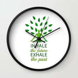 INHALE the future EXHALE the past Wall Clock
