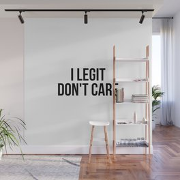I legit don't care Wall Mural