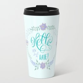 Hello: How about a date? Blue romance Travel Mug