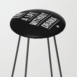 Live A Life Without Drama Counter Stool