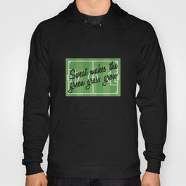 Sweat Makes The Green Grass Grow - Funny Soccer Hoody