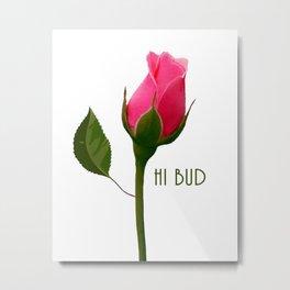 Hi Bud Metal Print