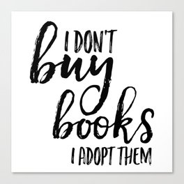 I Don't Buy Books...  Canvas Print