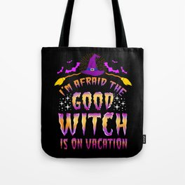 I'm Afraid The Good Witch Is On Vacation Halloween Gift Tote Bag
