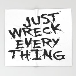 Just Wreck Everything Throw Blanket