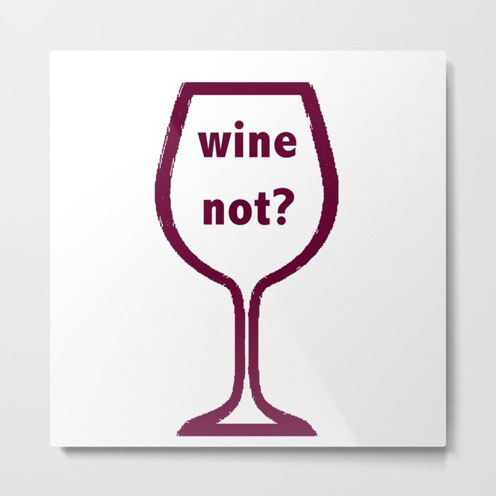 Wine Not? Metal Print