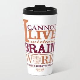 Sherlock Holmes novel quote – brain work Metal Travel Mug