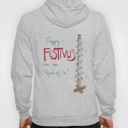 Happy Festivus for the Rest of Us! Hoody