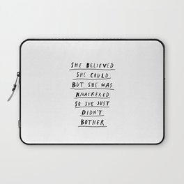 She Believed She Could But She Was knackered So She Just Didn't Bother black and white poster Laptop Sleeve