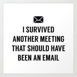 I Survived Another Meeting Art Print