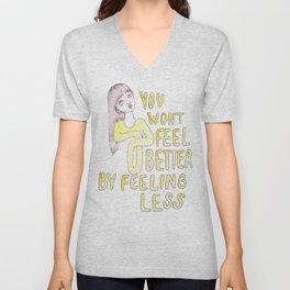 You won't feel better by feeling less Unisex V-Neck