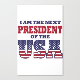 I Am The Next President Of The USA Canvas Print