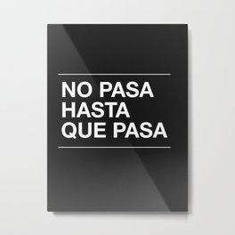 No Pasa Hasta Que Pasa Metal Print