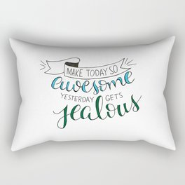 Make Today So Awesome Yesterday Gets Jealous Rectangular Pillow