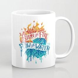 Burn Like Fire Flow Like Water Coffee Mug