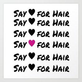 say love for hair Art Print