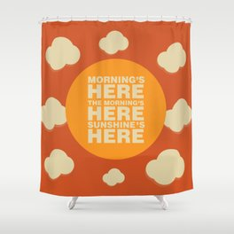 Morning is here Shower Curtain