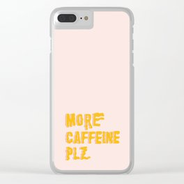 More Caffeine Please Clear iPhone Case