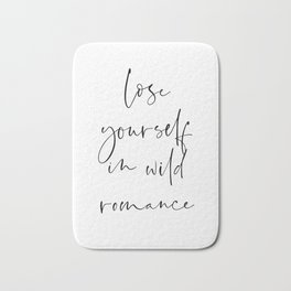 Lose yourself in wild Romance | Typography art | Beautiful quote wall art minimalistic Bath Mat