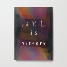 Art is therapy #motivationialquote Metal Print