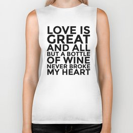 Love is Great and All But a Bottle of Wine Never Broke My Heart Biker Tank