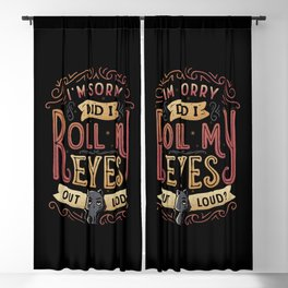 I'm Sorry, Did I Roll My Eyes Out Loud? Blackout Curtain