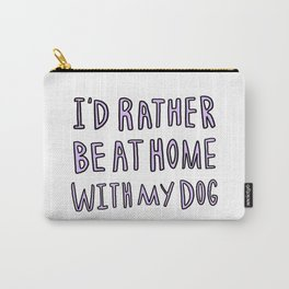 I'd rather be at home with my dog - typography print Carry-All Pouch