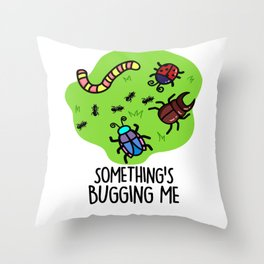 Something's Bugging Me Cute Creepy Crawly Pun Throw Pillow