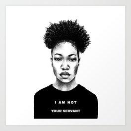 I Am Not Your Servant Art Print