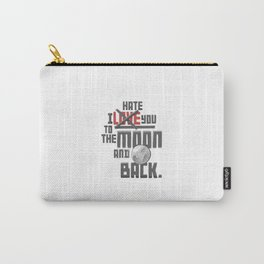 I Hate You To The Moon And Back Carry-All Pouch