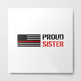 Firefighter: Proud Sister (Thin Red Line) Metal Print