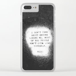 "NERO 'I don't care about anyone liking me. Most of you people Don't even like yourself"" in Philly Clear iPhone Case"
