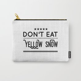 Don't Eat Yellow Snow Carry-All Pouch