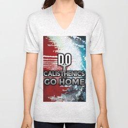 Do Calisthenics or GO HOME Unisex V-Neck