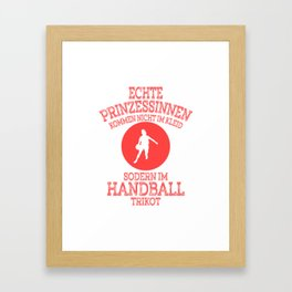 "A Handball Tee For Players ""Echte Prinzessinnen Kommen Nicht Im Kleid Sodern Handball Trikot"" Framed Art Print"