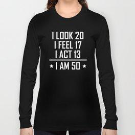 I Am 50 Funny 50th Birthday Long Sleeve T-shirt