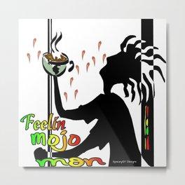 Feelin Mojo Mon Metal Print