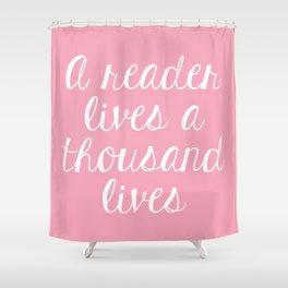 A Reader Lives a Thousand Lives - Pink Shower Curtain