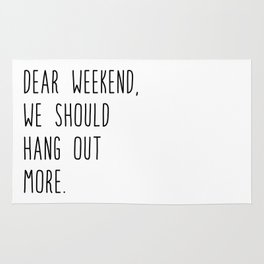 Dear weekend, we should hang out more. Rug