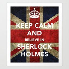 Keep calm and Believe in Sherlock Holmes Art Print